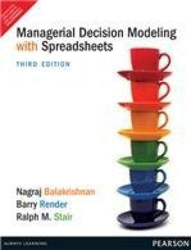 Managerial Decision Modeling with Spreadsheets (Third Edition): Barry Render,Nagraj Balakrishnan,...