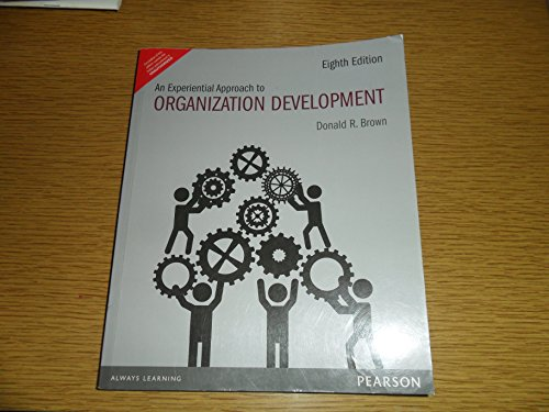 An Experiential Approach to Organization Development (Eighth Edition ): Donald R. Brown