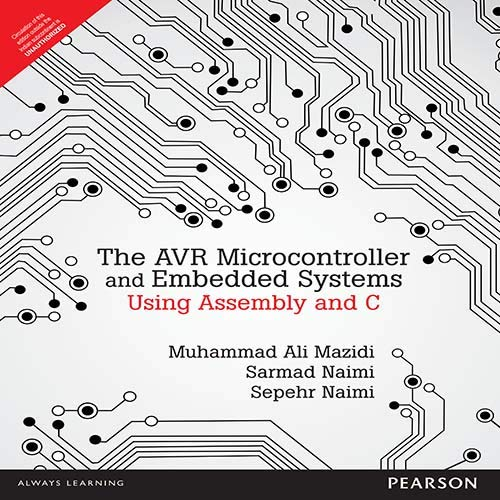9789332518407: Avr Microcontroller and Embedded Systems: Using Assembly and C (Pearson Custom Electronics Technology) - Greenlight [ AVR MICROCONTROLLER AND EMBEDDED SYSTEMS: USING ASSEMBLY AND C (PEARSON CUSTOM ELECTRONICS TECHNOLOGY) - GREENLIGHT ] By Muhammad Ali Mazidi ( Author ) ( Paperback ) Jan-2010