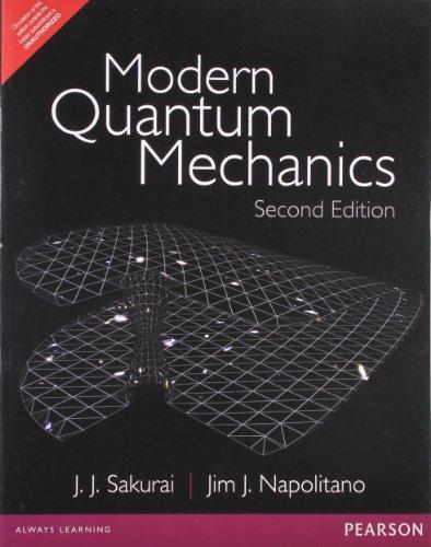 Modern Quantum Mechanics (Second Edition): J.J. Sakurai,Jim J. Napolitamo