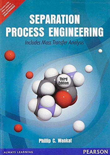 Separation Process Engineering: Includes Mass Transfer Analysis: Phillip C Wankat