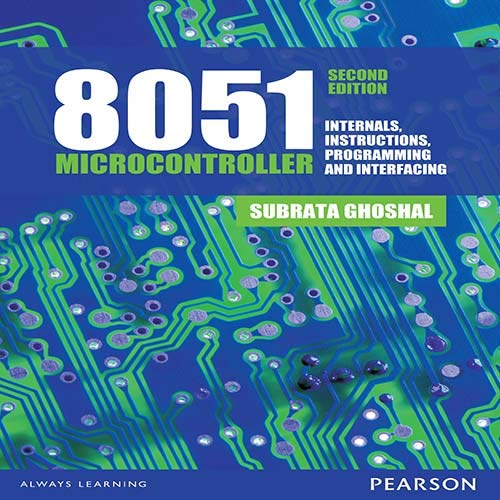 8051 Microcontrollers: Internals, Instructions, Programming &Interfacing, 2E: Subrata Ghoshal