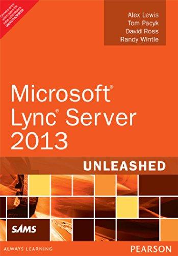 Microsoft Lync Server 2013 Unleashed: Alex Lewis,David Ross,Randy Wintle,Tom Pacyk