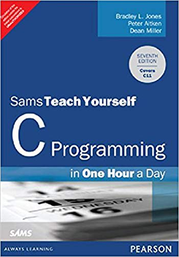 C Programming in One Hour a Day: Sams Teach Yourself (Seventh Edition): Bradley L. Jones,Dean ...