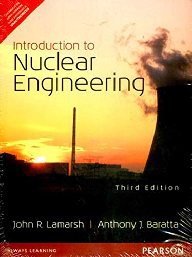 Introduction to Nuclear Engineering (Third Edition): Anthony J. Baratta,John R. Lamarsh