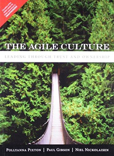The Agile Culture: Leading through Trust and Ownership: Pollyanna Pixton,Paul Gibson,Niel ...