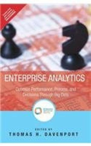 9789332540347: ENTERPRISE ANALYTICS: OPTIMIZE PERFORMANCE, PROCESS, AND DECISIONS THROUGH BIG DATA