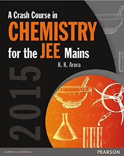 A Crash Course in Chemistry for the JEE Mains: K.K. Arora