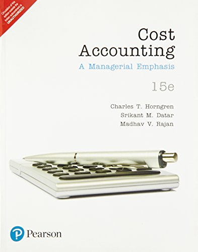 Cost Accounting: A Managerial Emphasis, 15Th Edition: Charles T. Horngren,