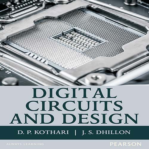 Digital Circuits and Design: D.P. Kothari,J.S. Dhillon