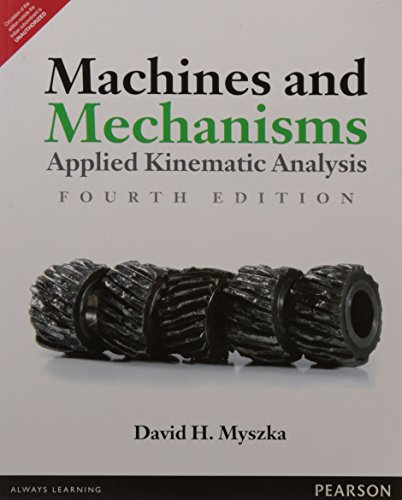 Machines And Mechanisms: Applied Kinematic Analysis, 4Th: Myszka