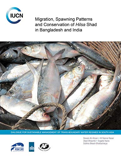 9789332701311: Migration, Spawning Patterns and Conservation of 'Hilsa' Shad in Bangladesh and India: Dialogue for Sustainable Management of Trans-Boundary Water Regimes in South Asia (an IUCN co-publication)