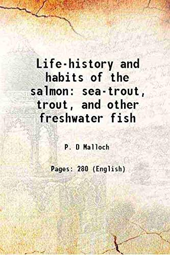 Life-history and habits of the salmon sea-trout,: P. D Malloch