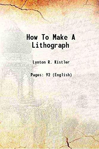 How to Make a Lithograph. The Art: Kistler Lynton R.