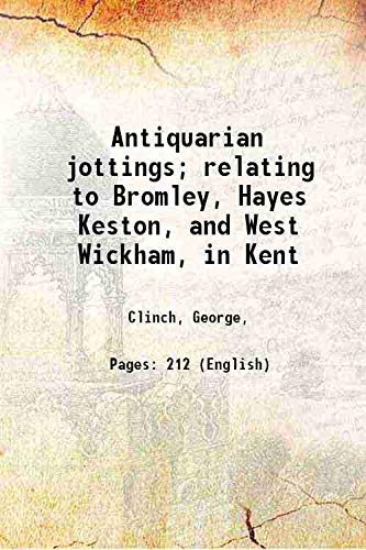 9789332851658: Antiquarian Jottings Relating To Bromley, Hayes, Keston, And West Wickham, In Kent