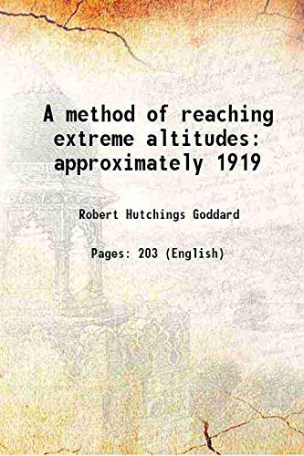 A method of reaching extreme altitudes approximately: Robert Hutchings Goddard