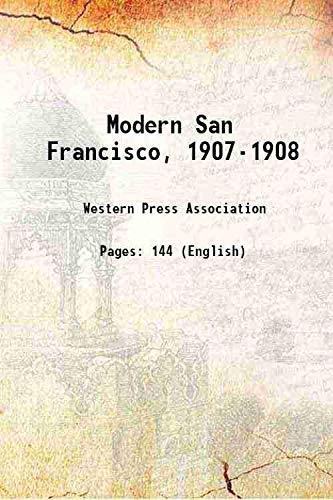 Modern San Francisco, 1907-1908 1908 [Hardcover]: Western Press Association