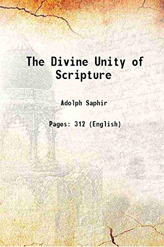 The Divine Unity of Scripture 1895 [Hardcover]: Adolph Saphir