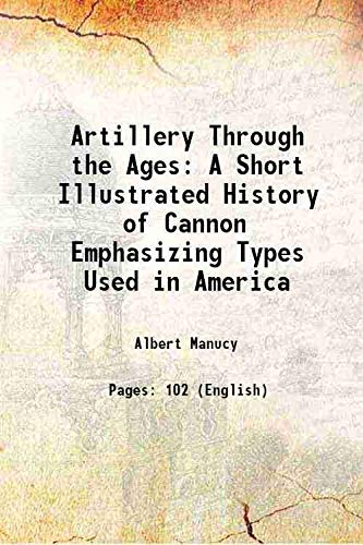 9789332855649: Artillery Through the Ages: A Short Illustrated History of Cannon, Emphasizing Types Used in America