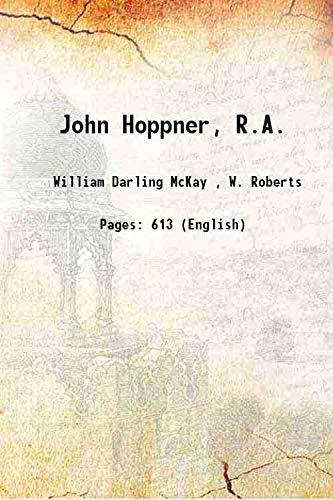 John Hoppner, R.A. 1909 [Hardcover]: William Darling McKay