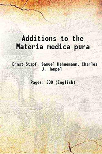 Additions to the Materia medica pura 1846: Stapf, Ernst, ,Hahnemann,