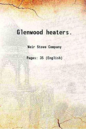Glenwood heaters. 1902 [Hardcover]: Weir Stove Company
