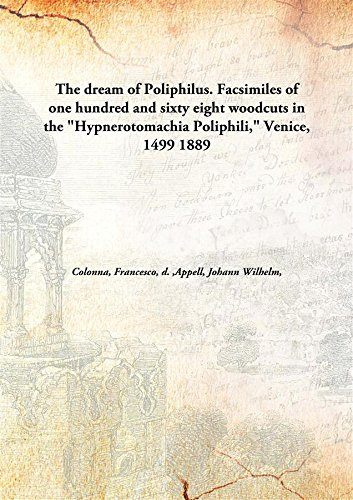 9789332858596: The dream of Poliphilus. Facsimiles of one hundred and sixty eight woodcuts in the