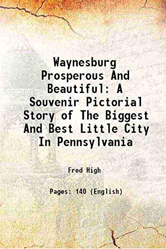 9789332859982: Waynesburg, prosperous and beautiful : a souvenir pictorial story of the biggest and best little city in Pennsylvania