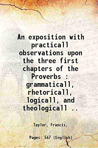 9789332860285: An exposition with practicall observations upon the three first chapters of the Proverbs : grammaticall, rhetoricall, logicall, and theologicall ..