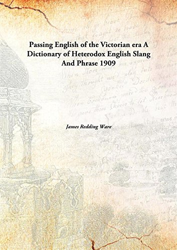 9789332862111: Passing English of the Victorian era : a dictionary of heterodox English, slang and phrase