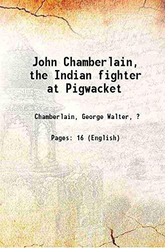 John Chamberlain, the Indian fighter at Pigwacket: Chamberlain, George Walter,