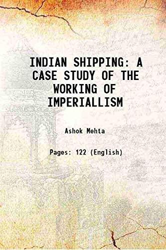 INDIAN SHIPPING A CASE STUDY OF THE: Ashok Mehta