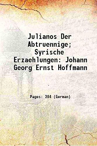 Julianos Der Abtruennige; Syrische Erzaehlungen Johann Georg: Anonymous
