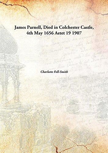 9789332867543: James Parnell, Died in Colchester Castle, 4th May 1656 Aetet 19