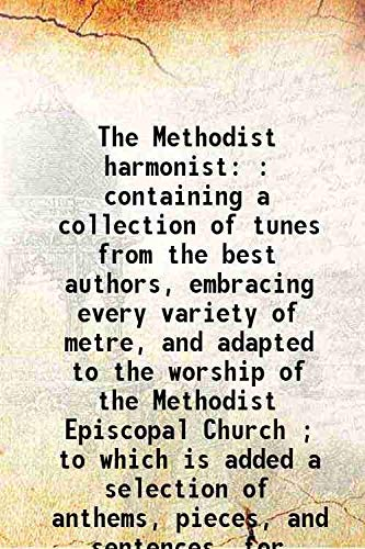 The Methodist harmonist : containing a collection: Methodist Episcopal Church