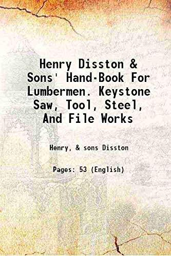 Henry Disston & Sons' Hand-Book For Lumbermen.: Henry, & sons