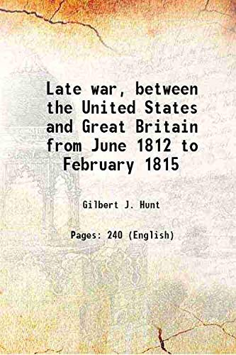 Late war, between the United States and: Gilbert J. Hunt