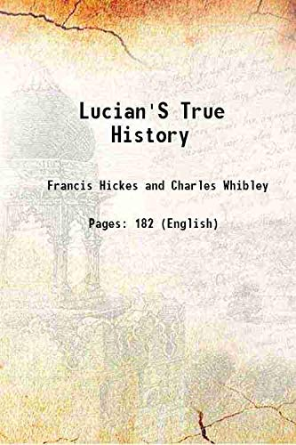 Lucian's True History 1902 [Hardcover]: Francis Hickes and