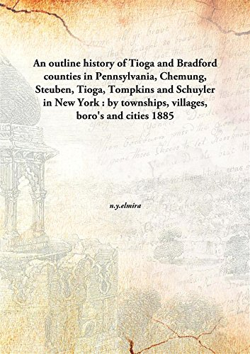 An Outline History Of Tioga And Bradford: n.y.elmira