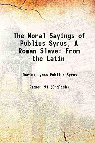 The Moral Sayings of Publius Syrus, A: Darius Lyman Publius