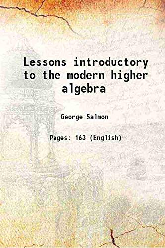 Lessons introductory to the modern higher algebra: George Salmon