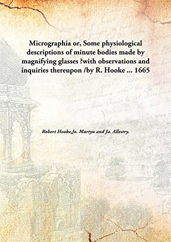 9789332876033: Micrographiaor, Some physiological descriptions of minute bodies made by magnifying glasses ?with observations and inquiries thereupon /by R. Hooke ...