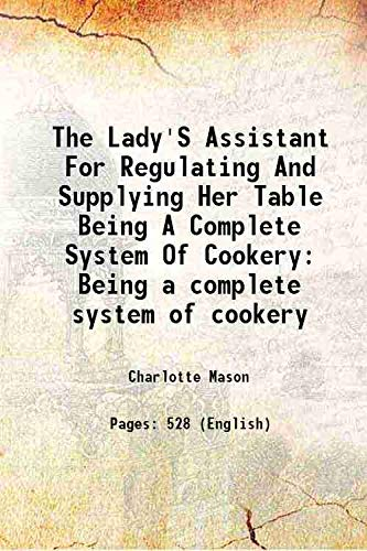 The Lady's Assistant For Regulating And Supplying: Charlotte Mason