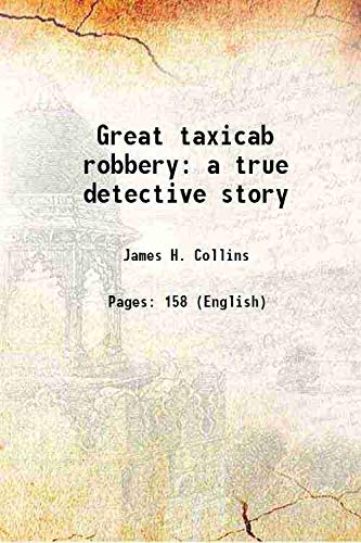 Great taxicab robbery a true detective story: James H. Collins