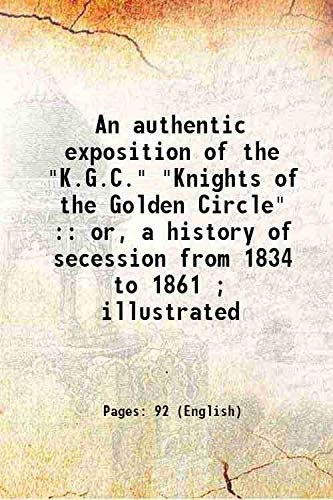 """An authentic exposition of the """"K.G.C."""" """"Knights: Anonymous"""