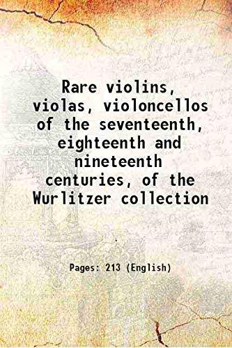 Rare violins, violas, violoncellos of the seventeenth,: Anonymous