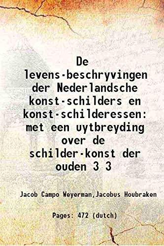 De levens-beschryvingen der Nederlandsche konst-schilders en konst-schilderessen: Jacob Campo Weyerman,Jacobus