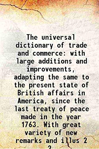 9789332881846: The universal dictionary of trade and commercewith large additions and improvements, adapting the same to the present state of British affairs in America, since the last treaty of peace made in the year 1763. With great variety of new remarks and illus