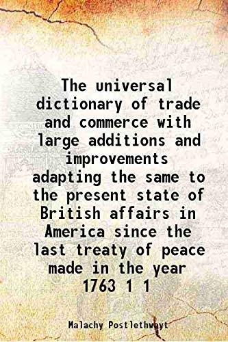 9789332883123: The universal dictionary of trade and commercewith large additions and improvements adapting the same to the present state of British affairs in America since the last treaty of peace made in the year 1763 With great variety of new remarks and illus