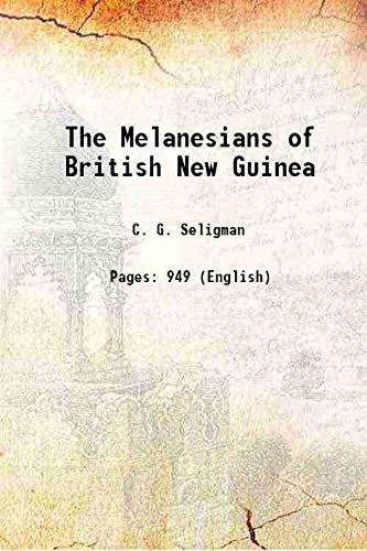The Melanesians of British New Guinea 1910: C. G. Seligman